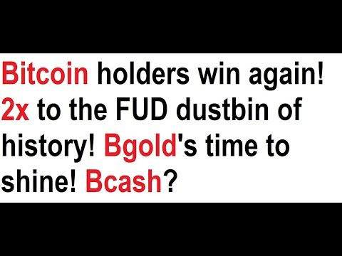 Bitcoin holders win again! 2x to the FUD dustbin of history! Bgold's time to shine! Bcash? video