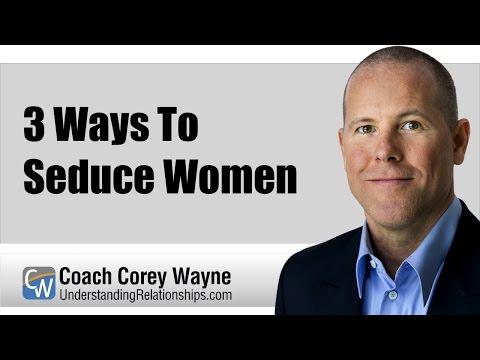 3 Ways To Seduce Women