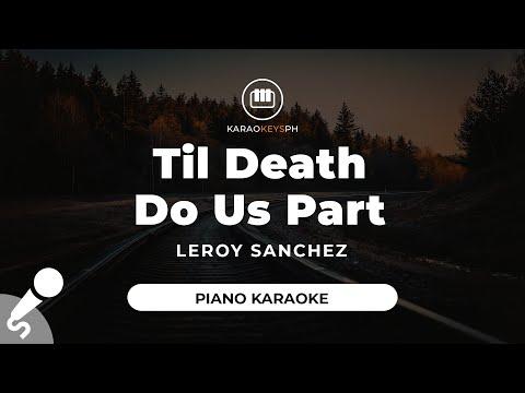Til Death Do Us Part - Leroy Sanchez (Piano Karaoke)