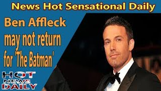 "Ben Affleck may not return for 'The Batman' On the heels of Ben Affleck dropping out of the upcoming Netflix project, ""Triple ..."