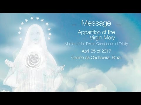 Message - Appariton of the Virgin Mary (04/25/2017, Carmo da Cachoeira - Brazil)