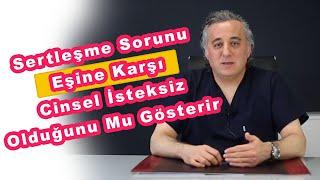 Op.Dr. Murad Çeltik - Sertleşme Sorunu Eşine Karşı Cinsel İsteksiz Olduğunu Mu Gösterir