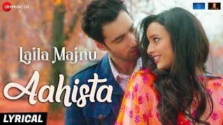 Video Aahista - Lyrical | Laila Majnu | Arijit Singh & Jonita Gandhi | Avinash T & Tripti D | Imtiaz Ali MP3, 3GP, MP4, WEBM, AVI, FLV April 2019