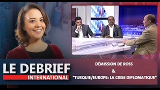 "Le Debrief: ""Démission de Ross""& ""Turquie/Europe: la crise diplomatique"""