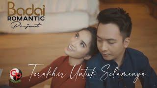 BADAI ROMANTIC PROJECT - Terakhir Untuk Selamanya (Official Music Video)