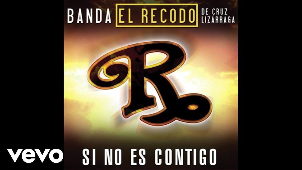 Banda El Recodo De Cruz Lizárraga – Si No Es Contigo (Audio)