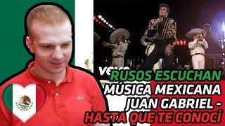 RUSSIANS REACT TO MEXICAN MUSIC | Juan Gabriel - Hasta Que Te Conocí | REACTION