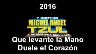 Miguel Angel Tzul 2016  Que levante la Mano  Duele el Corazón