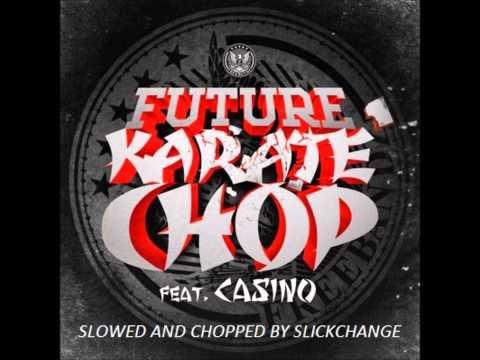 Karate Chop (Slowed & Chopped) - Future (feat. Casino)