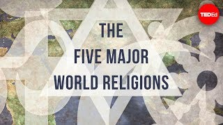 The Five Major World Religions (TED-Ed)