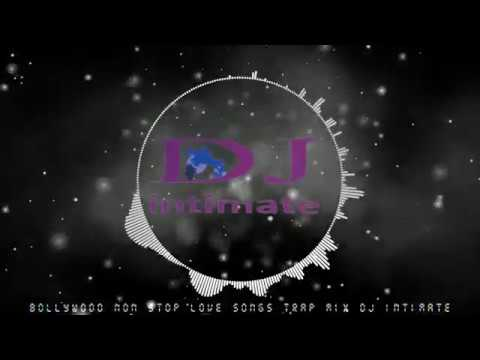 Bollywood Non Stop love songs Trap mix DJ INTIMATE