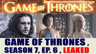 Game of Thrones's episode 6 of season 7 which is scheduled to be broadcast on 20th August was accidentally aired by HBO...