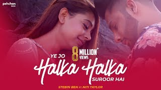 Video Ye Jo Halka Halka Suroor Hai | Stebin Ben Ft. Niti Taylor | Cover download in MP3, 3GP, MP4, WEBM, AVI, FLV January 2017