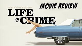 Nonton Life Of Crime  2013  Movie Review Film Subtitle Indonesia Streaming Movie Download