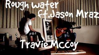Rough Water feat.Jason Mraz - Travie McCoy Cover Yo1ko2