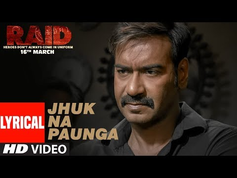 Jhuk Na Paunga Lyrical Video Song | RAID | Ajay De