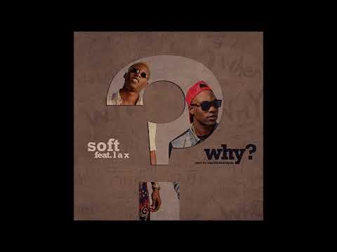 Soft- WHY- Ft. LAX (AUDIO)