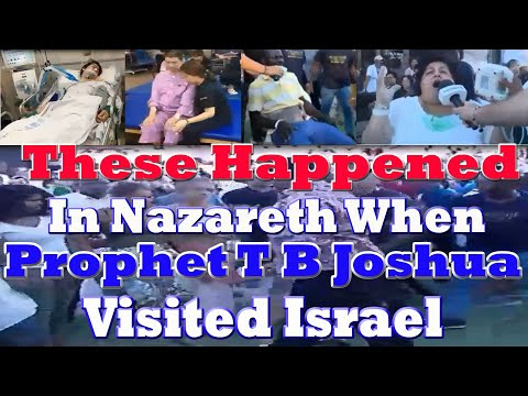 These Happened In Nazareth When  Prophet T B Joshua visited Israel