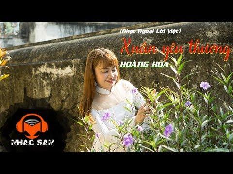 Xuân Yêu Thương (Nhạc Ngoại Lời Việt) - Hoàng Hoa - Thời lượng: 4 phút, 30 giây.