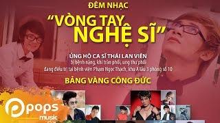 Đêm Nhạc Vòng Tay Nghệ Sỹ Ủng Hộ Thái Lan Viên - Nhiều Ca Sỹ [Official]