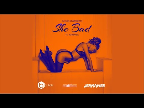 DJ Bob & Fabobeatz Feat. Jermanee - She Bad (Prod. by Dj Bob & Fabobeatz)