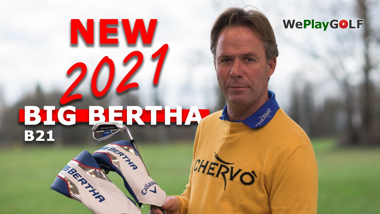 Big Bertha B21 review and test - The new Driver, Fairway Woods, Hybrid and Irons for 2021
