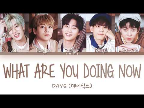 DAY6 (데이식스) - What Are You Doing Now (너는 지금쯤) (Han|Rom|Eng) Color Coded Lyrics/한국어 가사