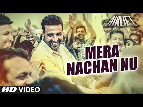 Mera Nachan Nu VIDEO SONG | AIRLIFT | Akshay Kumar