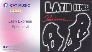 Latin Express - Sper sa vii