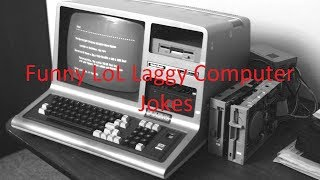 Funny LoL Laggy Computer Jokes