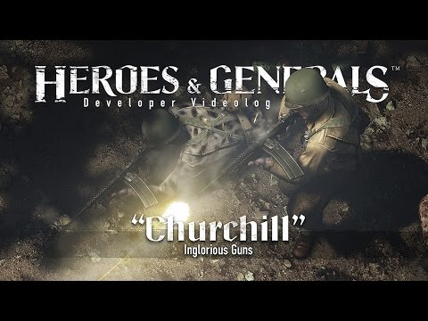 Heroes & Generals — Videolog: 'Churchill — Inglorious Guns' update