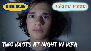 TWO IDIOTS AT NIGHT IN IKEA
