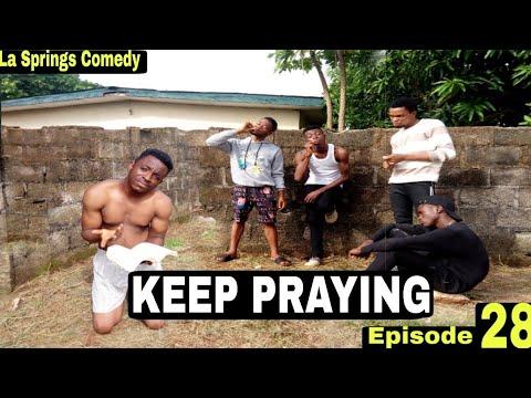 KEEP PRAYING (La Springs Comedy) (Episode 28)