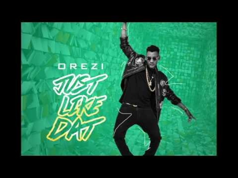 Just Like Dat - Orezi(New Song)