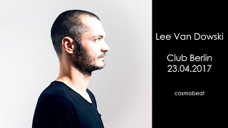 Lee Van Dowski - Live @ Club Berlin 2017