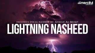 Video Lightning Exclusive Nasheed By: Ahmad Al-Muqit MP3, 3GP, MP4, WEBM, AVI, FLV September 2019