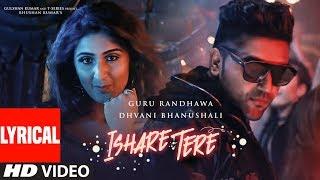 Video LYRICAL VIDEO : ISHARE TERE Song | Guru Randhawa, Dhvani Bhanushali | DirectorGifty | Bhushan Kumar MP3, 3GP, MP4, WEBM, AVI, FLV September 2018