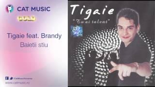 Tigaie feat. Brandy - Baietii stiu
