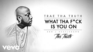 Trae Tha Truth - What Tha F*ck Is You On (Audio)