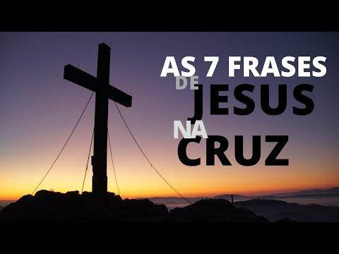 AS 7 FRASES DE JESUS NA CRUZ