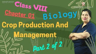 Class VIII Science (Biology) Chapter 1: Crop Production and Management Part (2 of 2)