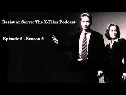 Resist or Serve: The X-Files Podcast - Episode 6 (Season 6)