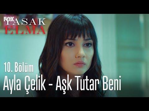 Ayla Çelik - Aşk Tutar Beni - Yasak Elma 10. Bölüm
