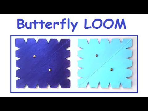 How to make the Butterfly LOOM