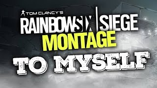 RAINBOW SIX SIEGE MONTAGE - TO MYSELF