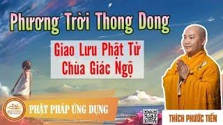 Phương Trời Thong Dong - Giao Lưu Phật Tử Chùa Giác Ngộ - Thích Phước Tiến 2016