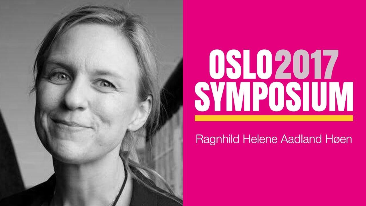 Ragnhild Helena Aadland Høens tale på Oslo Symposium 2017
