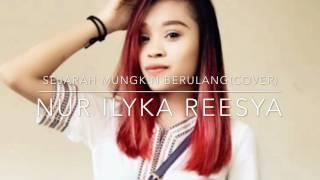 Sejarah mungkin berulang(cover)-Nur Ilyka Reesya