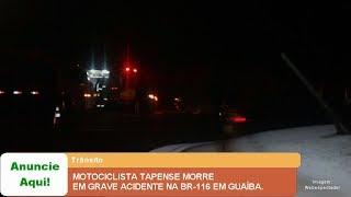 MOTOCICLISTA TAPENSE MORRE EM GRAVE ACIDENTE NA BR-116 EM GUAÍBA.