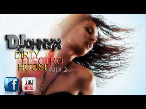 NEW BEST DIRTY ELECTRO HOUSE MUSIC MIX JANUARY 2013 – By Dj Johnnyx